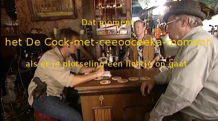 Het De Cock-met-ceeooceeka-momentje